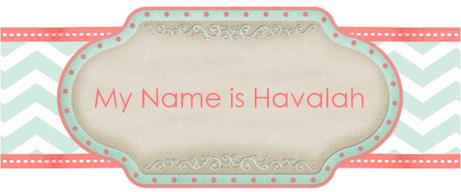 My Name is Havalah