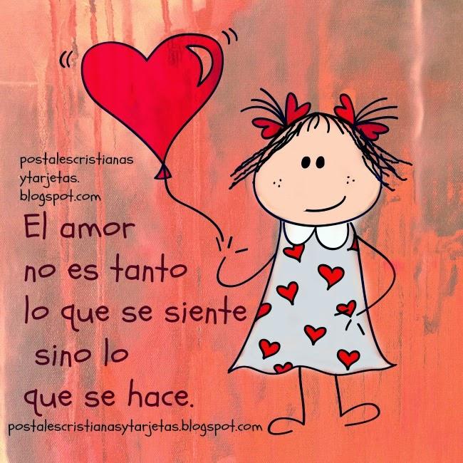 El amor es lo que se hace. Pensamientos, frases de amor. Postales, tarjetas, imágenes para el facebook.