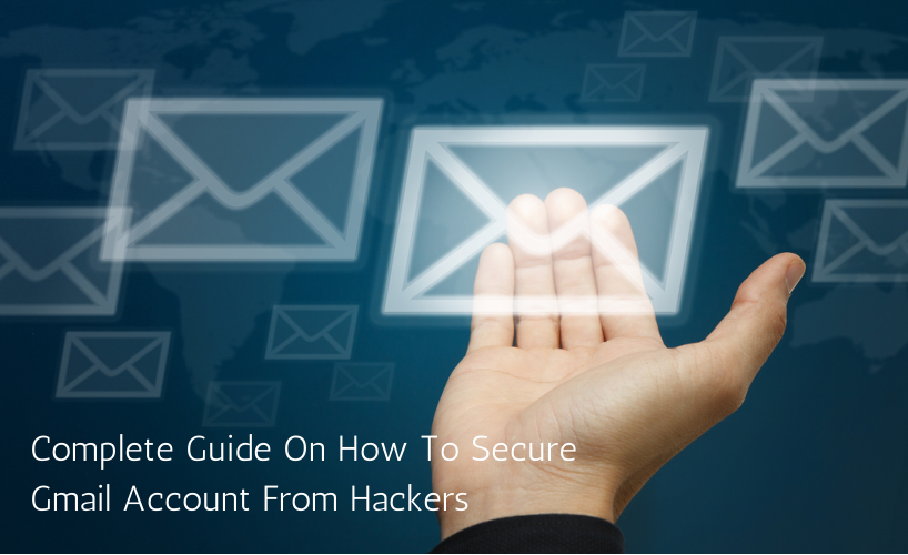 Complete Guide On How To Secure Gmail Account From Hackers