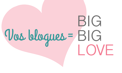 Vos blogues = BIG BIG LOVE