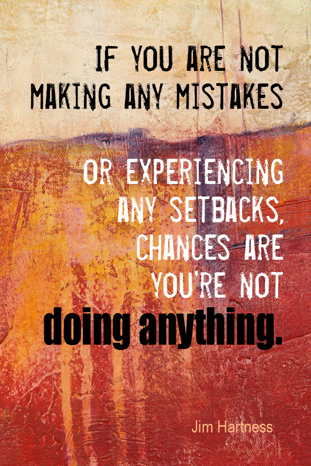 visual quote - image quotation for Problems - If you're not making any mistakes or experiencing any setbacks, chances are you're not doing anything. - Jim Hartness