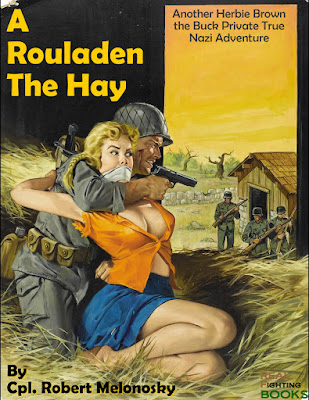 A Rouladen the Hay written by Robert Melonosky, A Herbie Brown Buck Private True Nazi Adventure with grossen tittsen