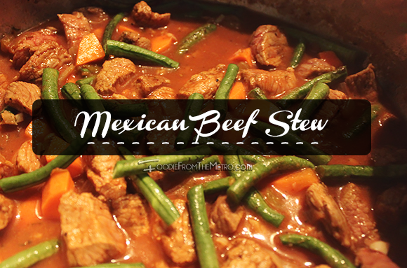 Foodie from the Metro Mexican Beef Stew Recipe
