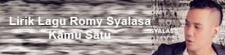 Lirik Lagu Romy Syalasa - Kamu Satu