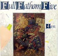 Full Fathom Five - 4 A.M. (1988, Link)