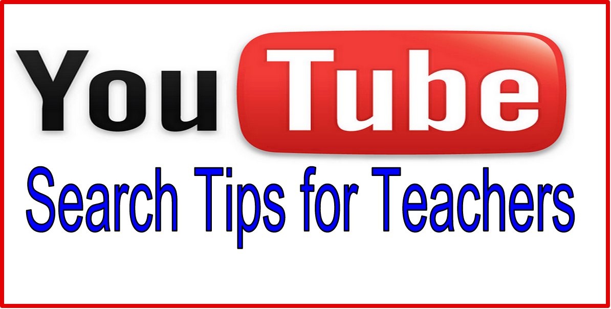 4 Important YouTube Search Tips for Teachers and Educators
