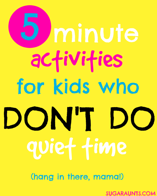 five minute activities and ideas for kids who don't do nap time or quiet time.