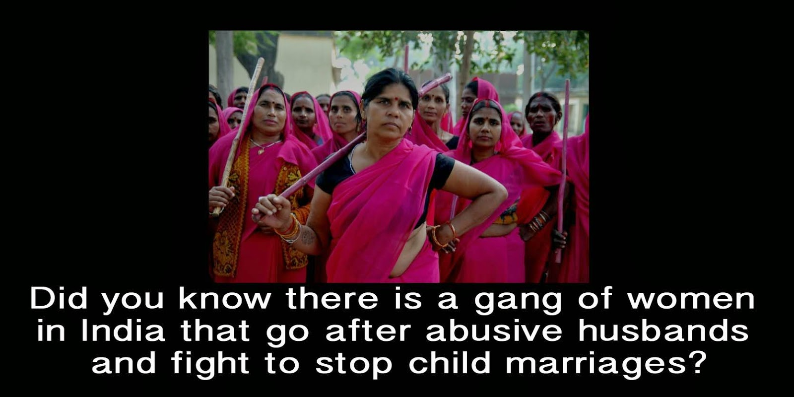 Meet India's Gulabi Gang - Female Activists for Change - Did you know there is a gang of women in India that go after abusive husbands and fight to stop child marriages