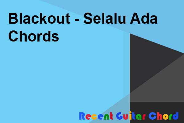 Blackout - Selalu Ada Chords