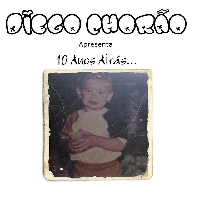 Diego Chorão - 10 Anos Atrás...