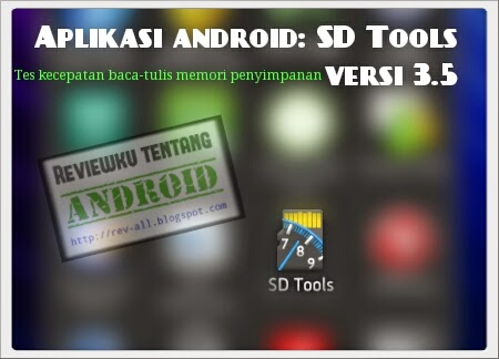 Ikon SD Tools versi 3.5 - aplikasi android untuk mengetes kecepatan baca dan tulis memori penyimpanan eksternal (ulasan oleh rev-all.blogspot.com)