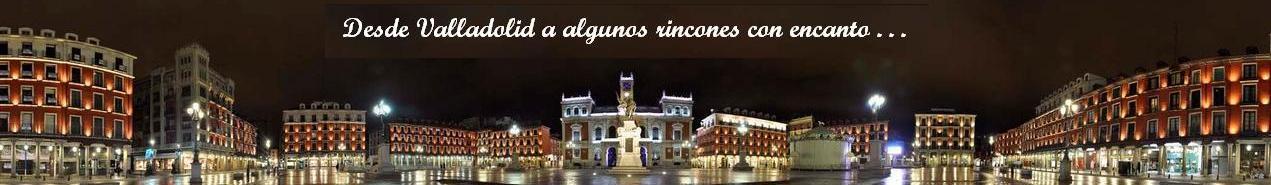 Desde Valladolid a rincones con encanto