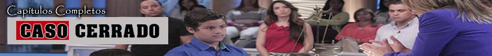 Caso Cerrado Telemundo - Capítulos Completos 2015