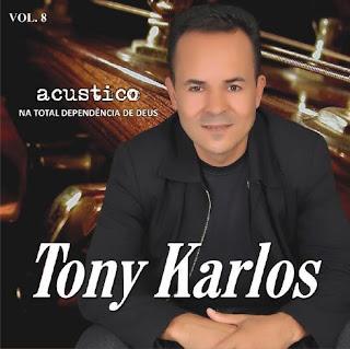 Tony Karlos - Na Total Dependência de Deus - Acústico - 2011