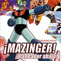 Reseña de ¡Mazinger Z! ¡Planeador Abajo!, de Jesús Romero Recio