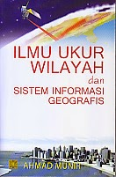 toko buku rahma: buku ILMU UKUR WILAYAH DAN SISTEM INFORMASI GEOGRAFIS, pengarang ahmad munir, penerbit kencana