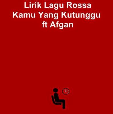 Lirik Lagu Rossa - Kamu Yang Kutunggu ft Afgan