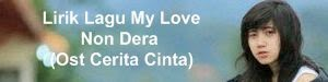 Lirik Lagu My Love By Non Dera (Ost Cerita Cinta)