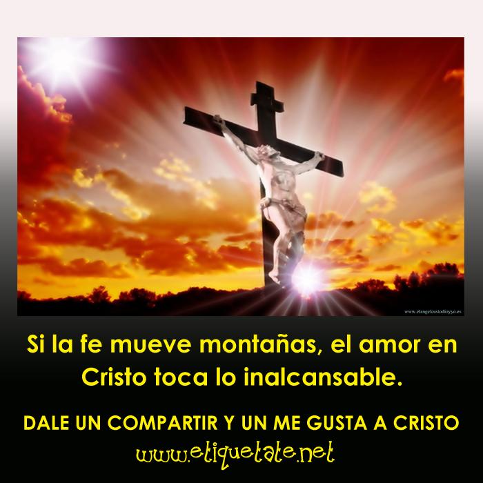 Si la fe mueve montañas, el amor en Cristo toca lo inalcansable.