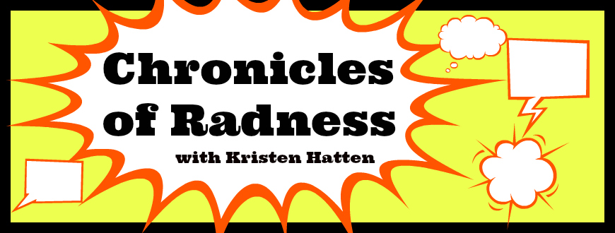Chronicles of Radness