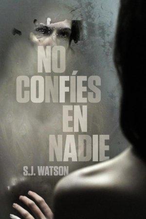 No confies en nadie - S J Watson [1.91 MB | PDF | EPUB | FB2 | MOBI]