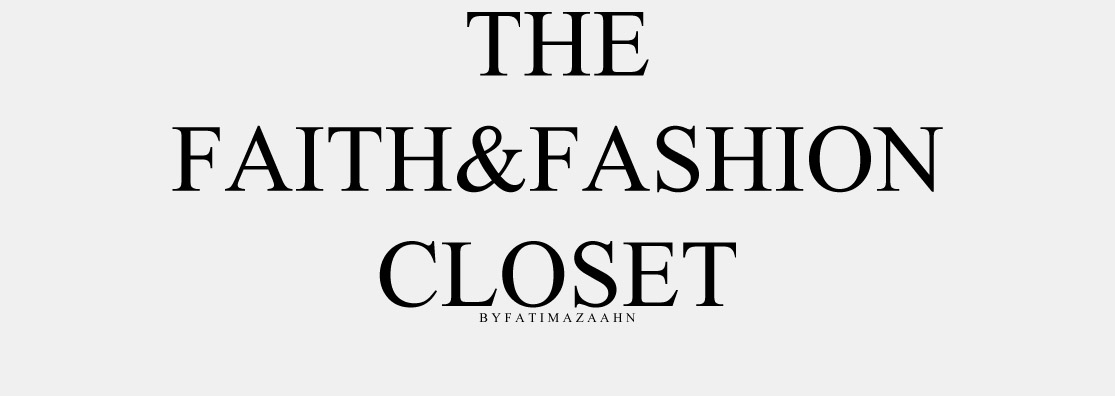The Faith & Fashion Closet - by Fatima Zaahn