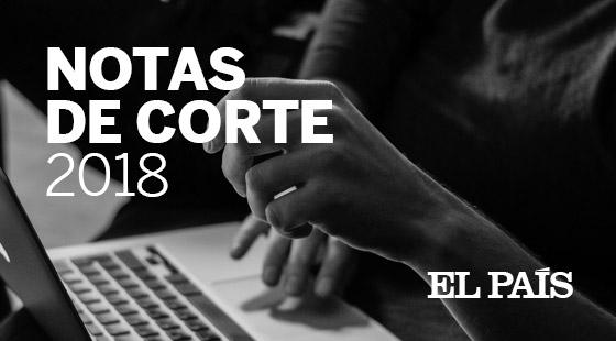 NOTAS DE CORTE 2018 - EL PAÍS