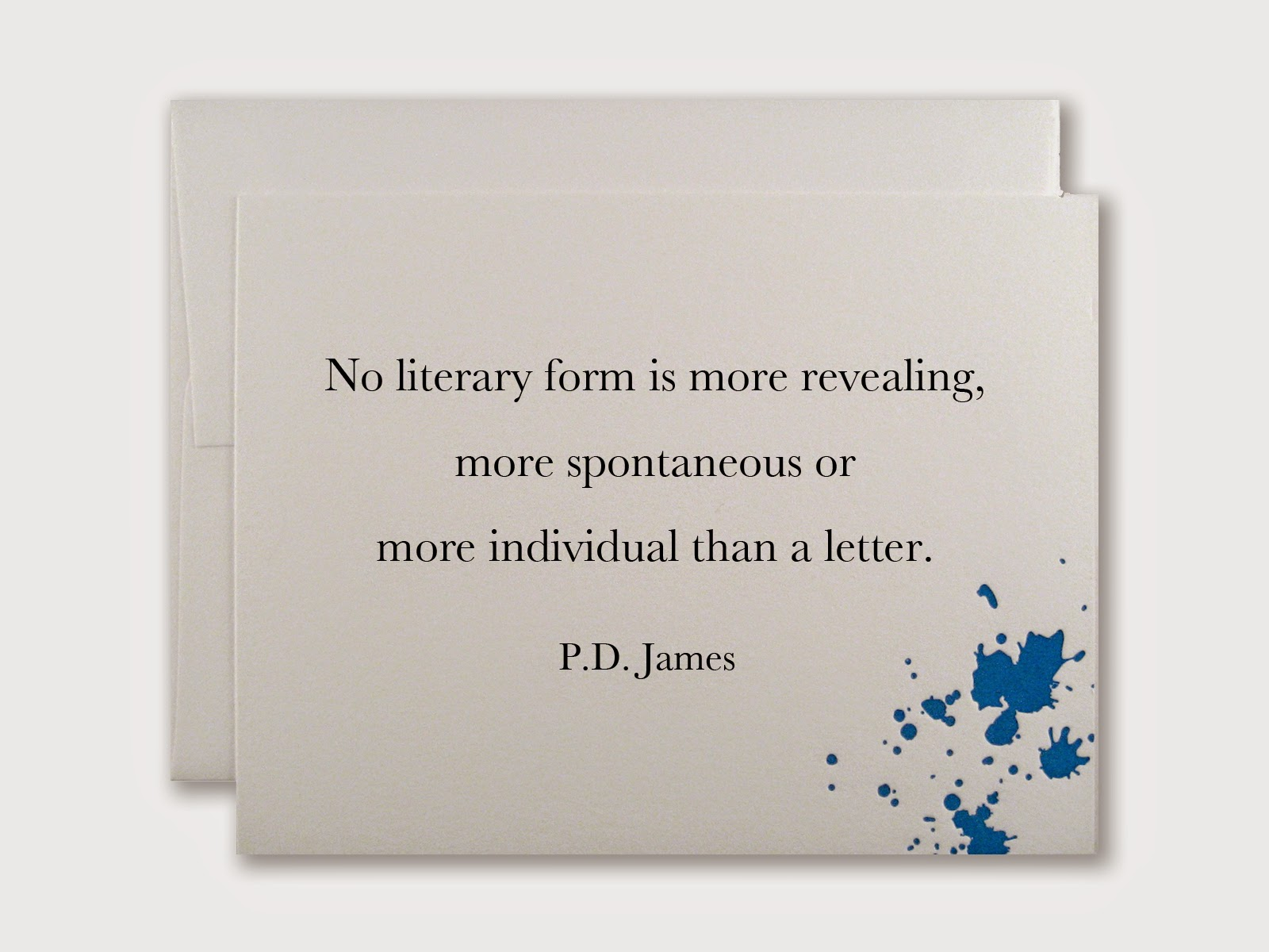 No literary form is more revealing, more spontaneous or more individual than a letter. - P.D. James