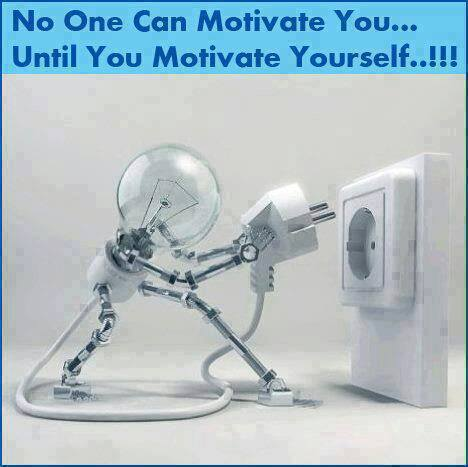 no one can motivate you until you motivate yourself