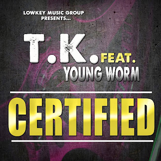"NEW SINGLE OF THE WEEK ""TK feat YOUNG WORM - CERTIFIED"