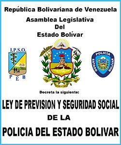 LEY DE PREVISION Y SEGURIDAD SOCIAL DE LA POLICÍA DEL ESTADO BOLIVAR