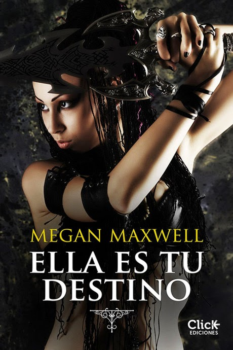 NOVELA ROMANTICA - Ella es tu destino Megan Maxwell (Click Ediciones - 5 Enero 2015) Literatura - Ficción - Fantasía | Edición ebook kindle