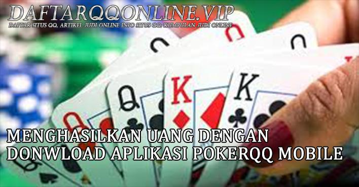 Menghasilkan Uang Dengan Download Aplikasi Pokerqq Mobile