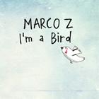Marco Z: I'm A Bird