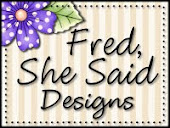 Fred She Said Designs