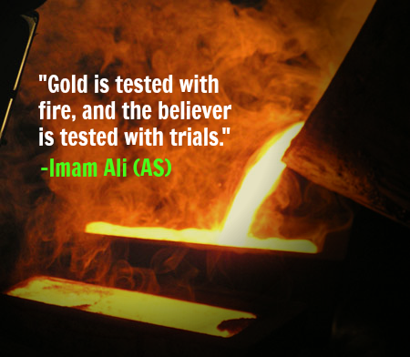 Gold is tested with fire, and the believer is tested with trials.