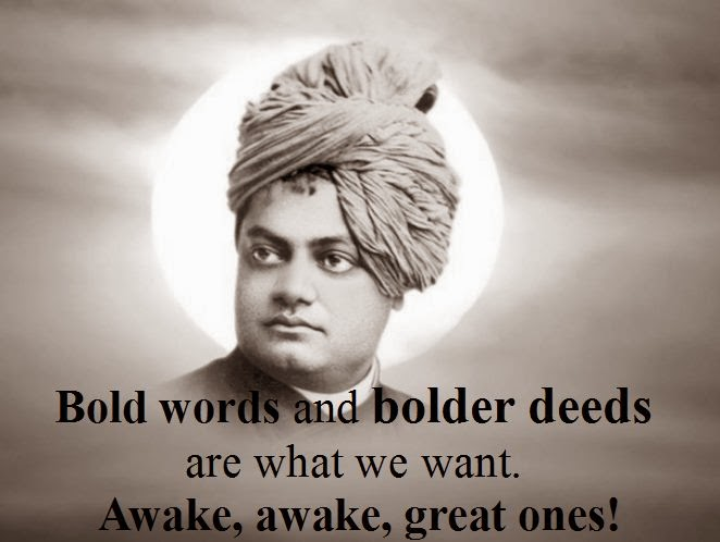 Bold words and bolder deeds are what we want. Awake, awake, great ones!