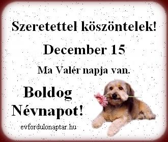 December 15 - Valér névnap