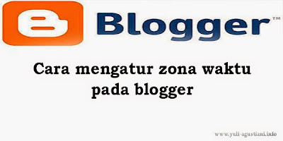 Cara mengatur zona waktu pada blogger
