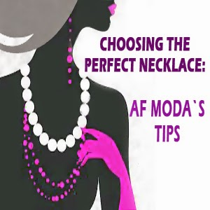AF Moda: CHOOSING THE PERFECT NECKLACE: AF Moda´s Tips