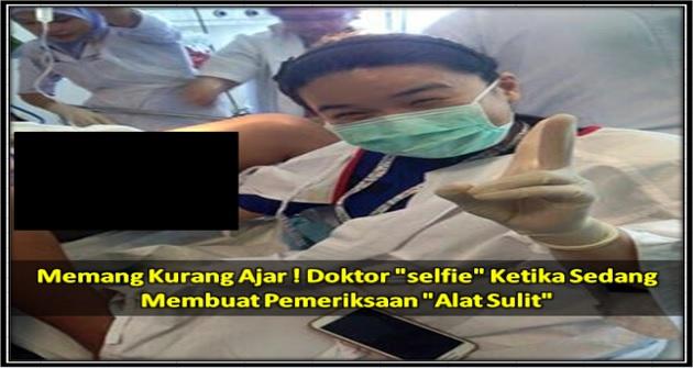 "Memang Kurang Ajar ! Doktor ""selfie"" Ketika Sedang Membuat Pemeriksaan ""Alat Sulit"""