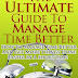 The Ultimate Guide To Manage Time Better - Free Kindle Non-Fiction