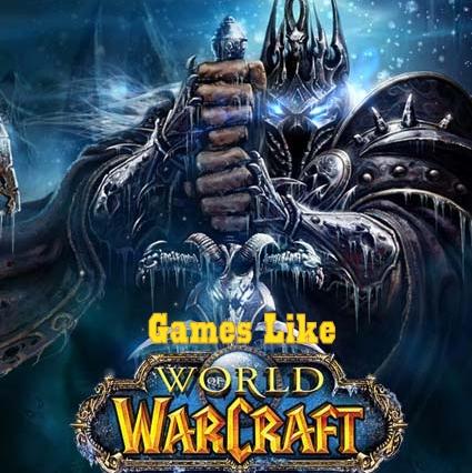 Games Like World of Warcraft, WoW, World of Warcraft