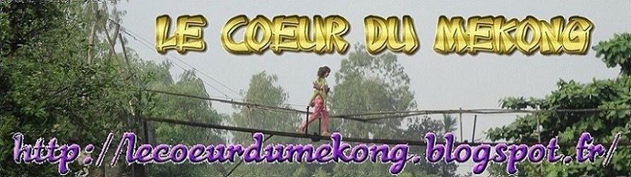 LE COEUR DU MEKONG