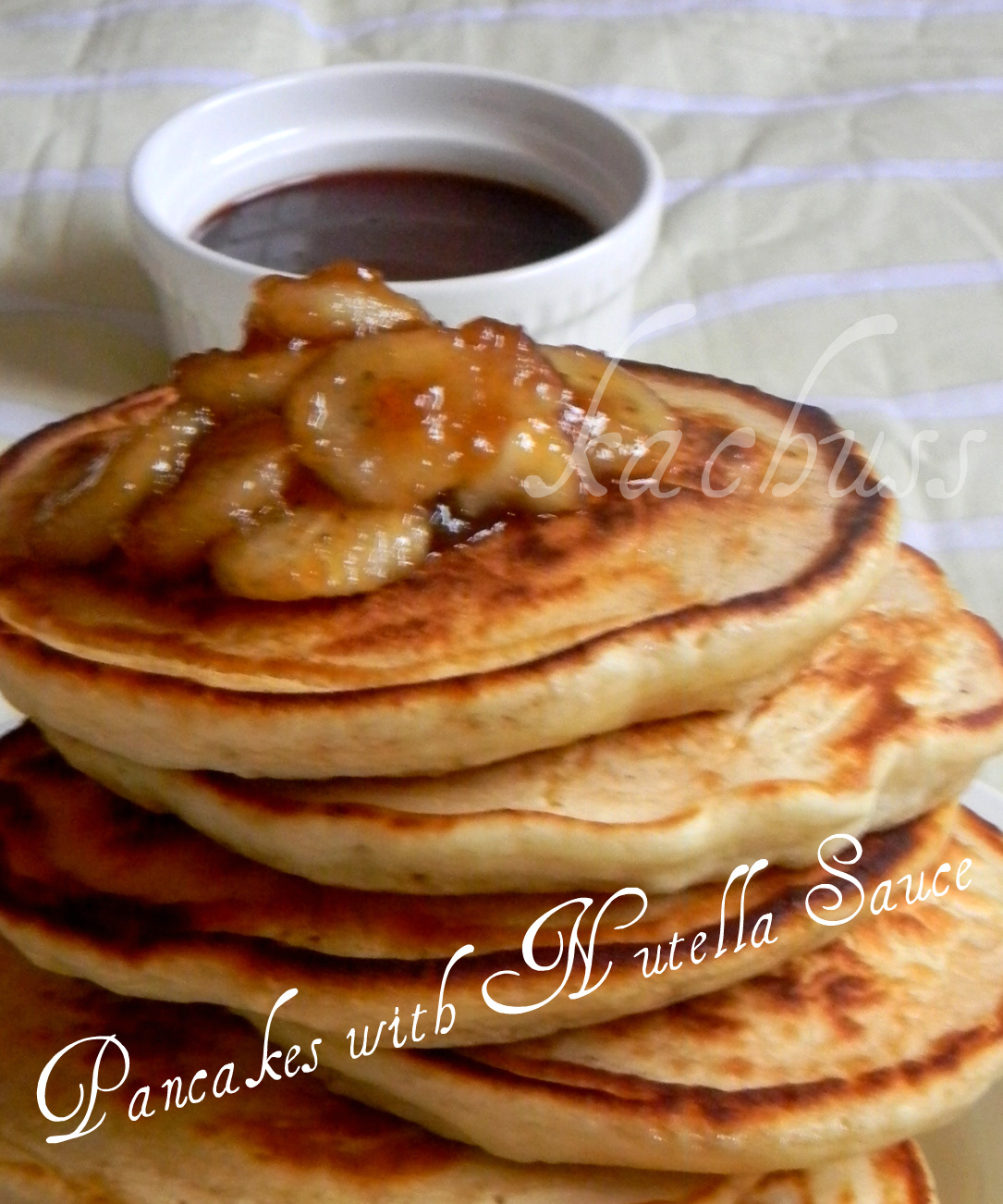 Kachuss Delights: Pancakes with Nutella Sauce - Hadi's fav.