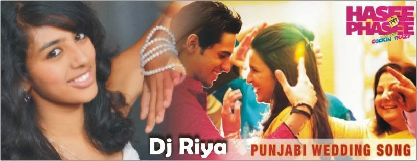 PUNJABI WEDDING SONG (HASEE TOH PHASEE) DJ RIYA | Dj Remix Songs ...