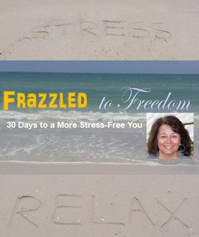 Frazzled to Freedom: 30 Days to a More Stress-Free You