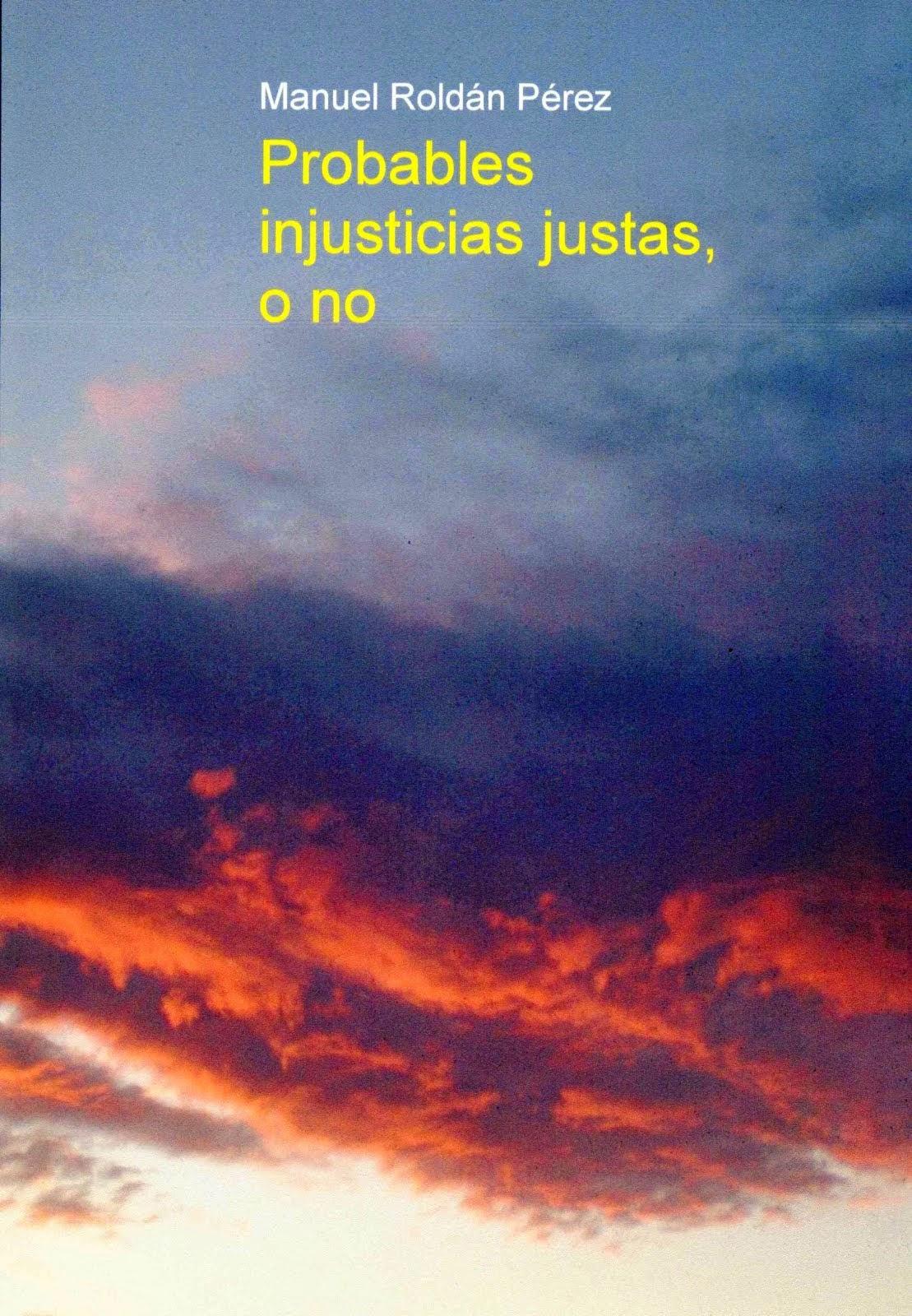 Probables injusticias justas, o no