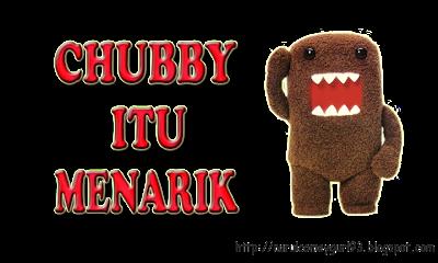 CHUBBY ITU MENARIK