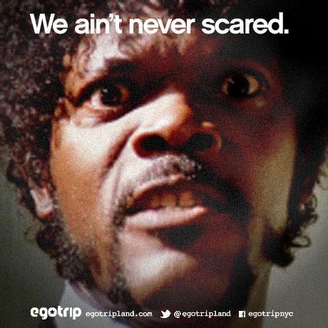 WeAintNeverScared.jpg